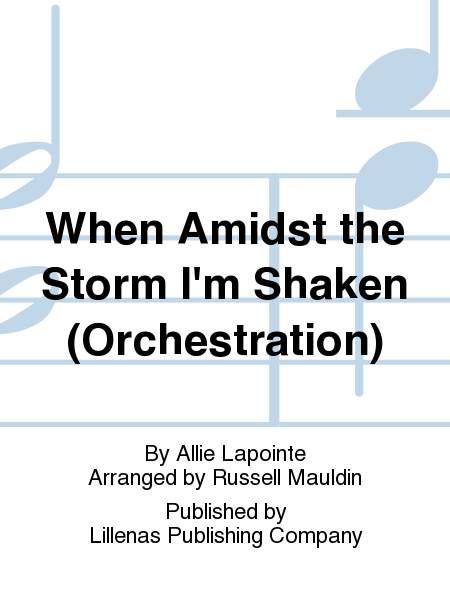 When Amidst the Storm I'm Shaken (Orchestration)
