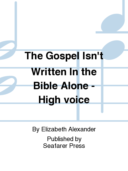 The Gospel Isn't Written In the Bible Alone - High voice