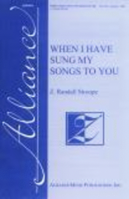 When I Have Sung My Songs to You