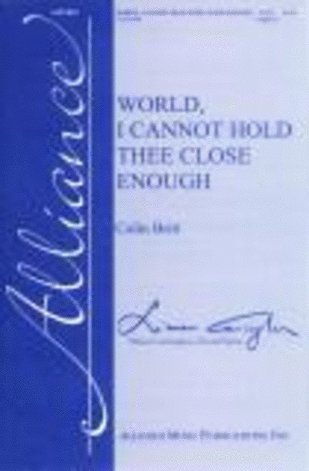 World, I Cannot Hold Thee Close Enough