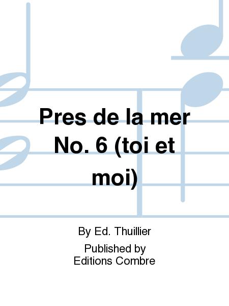 Toi et moi ! No. 6 Pres de la mer (Barcarolle)