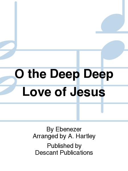 O the Deep Deep Love of Jesus