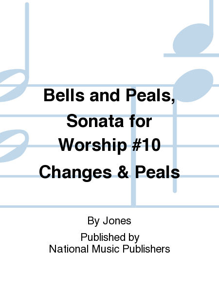 Bells and Peals, Sonata for Worship #10 Changes & Peals
