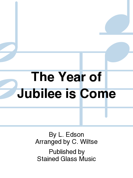 The Year of Jubilee is Come