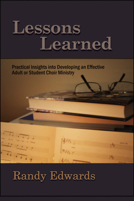 Lessons Learned: Practical Insights into Developing an Effective Adult or Student Choir Ministry