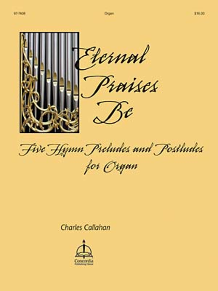 Eternal Praises Be: 5 Hymn Preludes and Postludes