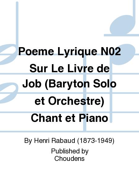 Poeme Lyrique N02 Sur Le Livre de Job (Baryton Solo et Orchestre) Chant et Piano