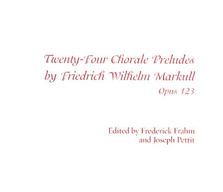 Twenty-Four Chorale Preludes by Friedrich Wilhelm Markull