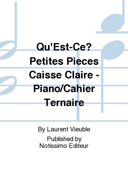Qu'Est-Ce? Petites Pieces Caisse Claire - Piano/Cahier Ternaire