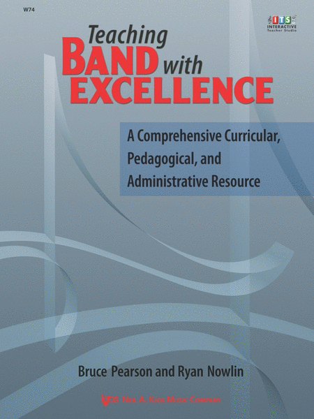 Teaching Band with Excellence - <i>A Comprehensive Curricular, Pedagogical, and Administrative Resource</i>