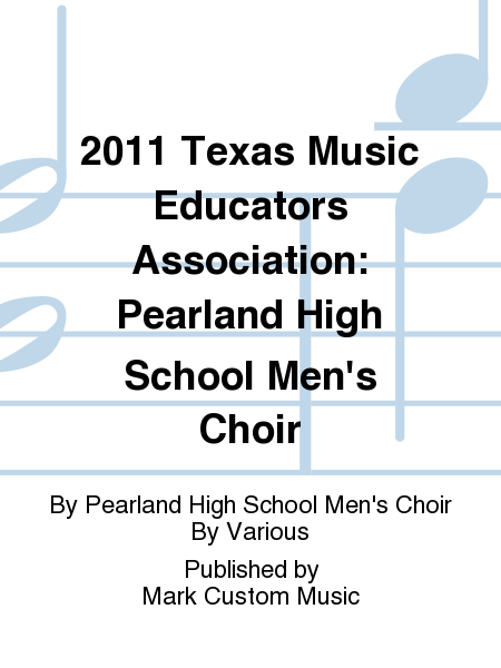 2011 Texas Music Educators Association: Pearland High School Men's Choir