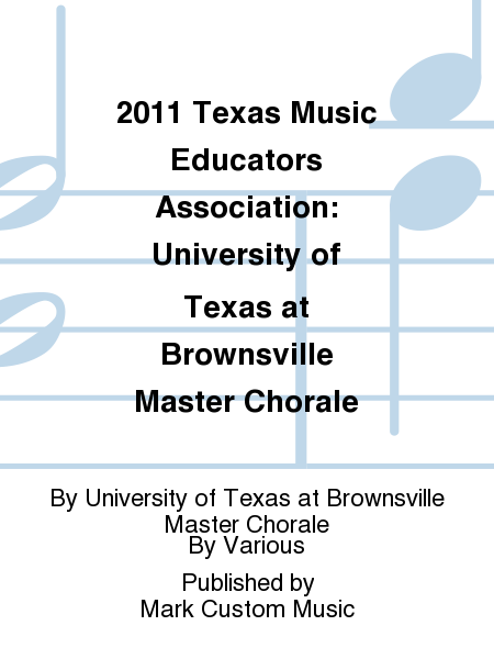 2011 Texas Music Educators Association: University of Texas at Brownsville Master Chorale