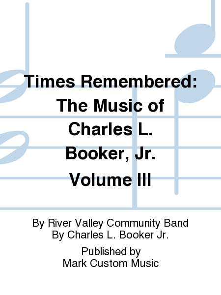 Times Remembered: The Music of Charles L. Booker, Jr. Volume III
