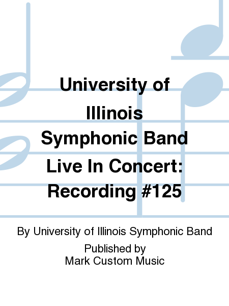 University of Illinois Symphonic Band Live In Concert: Recording #125