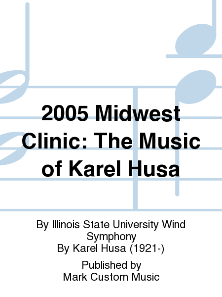 2005 Midwest Clinic: The Music of Karel Husa