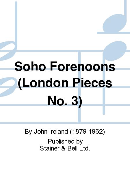 Soho Forenoons (London Pieces No. 3)