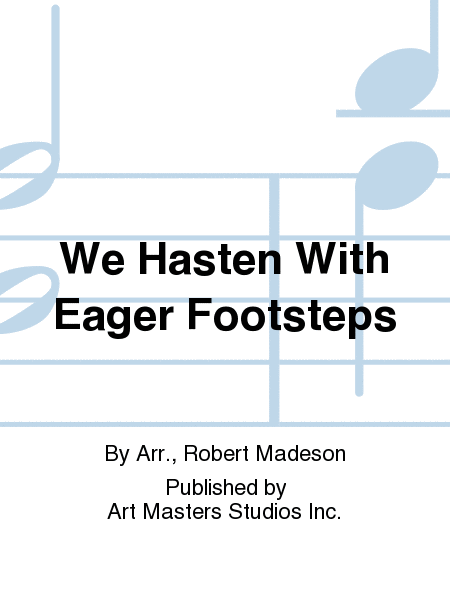 We Hasten With Eager Footsteps