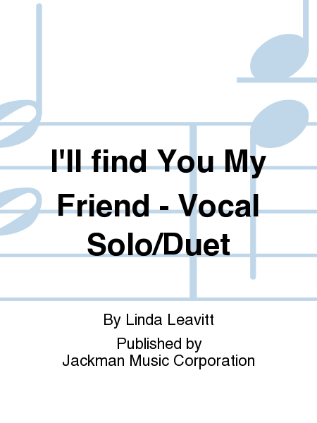 I'll find You My Friend - Vocal Solo/Duet