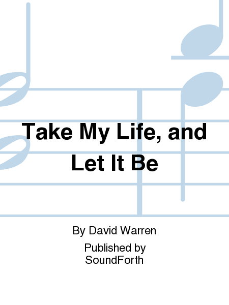 Take My Life, and Let It Be