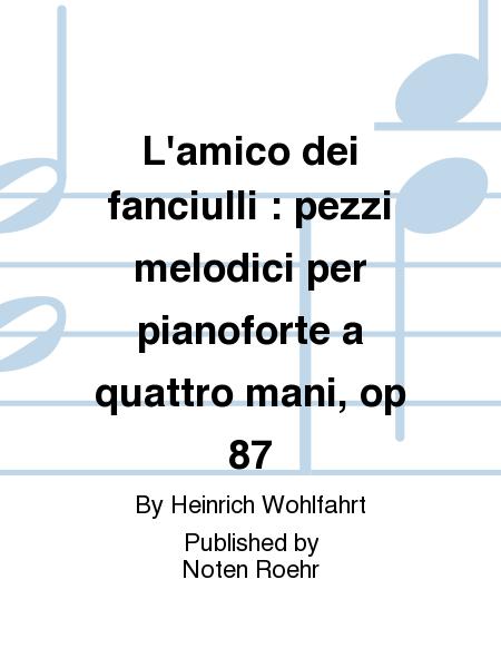 L'amico dei fanciulli : pezzi melodici per pianoforte a quattro mani, op 87