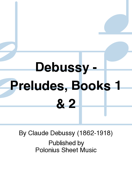 Debussy - Preludes, Books 1 & 2