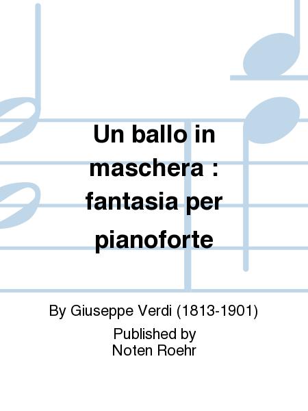 Un ballo in maschera : fantasia per pianoforte