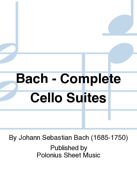 Bach - Complete Cello Suites