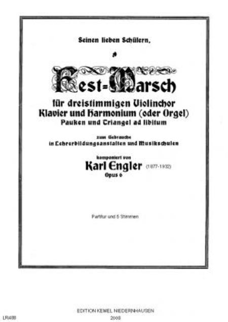 Fest-Marsch : fur dreistimmigen Violinchor, Klavier und Harmonium oder Orgel, Pauken und Triangel ad libitum, opus 6