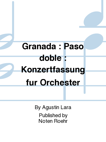 Granada : Paso doble : Konzertfassung fur Orchester