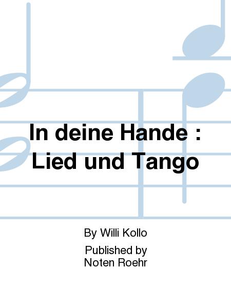 In deine Hande : Lied und Tango