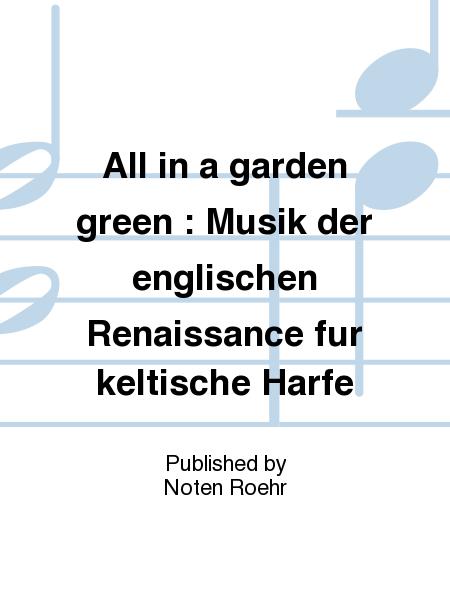 All in a garden green : Musik der englischen Renaissance fur keltische Harfe