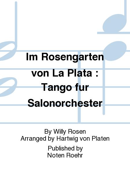 Im Rosengarten von La Plata : Tango fur Salonorchester