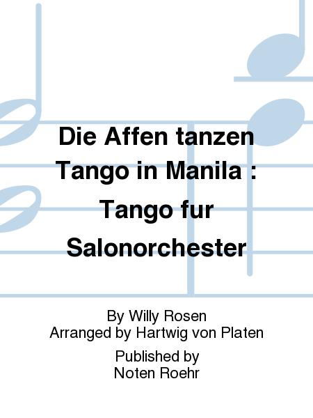 Die Affen tanzen Tango in Manila : Tango fur Salonorchester