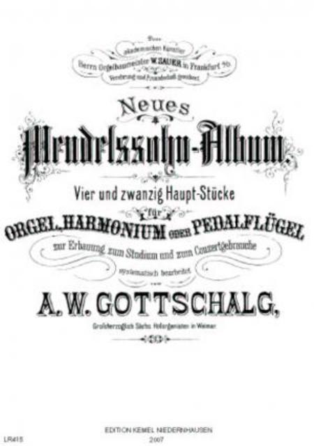 Neues Mendelssohn-Album : vier und zwanzig Haupt-Stucke zur Erbauung, zum Studium und zum Conzertgebrauche fur Orgel, Harmonium oder