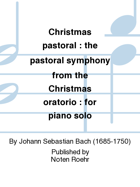 Christmas pastoral : the pastoral symphony from the Christmas oratorio : for piano solo