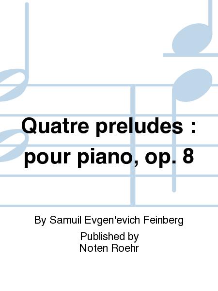 Quatre preludes : pour piano, op. 8