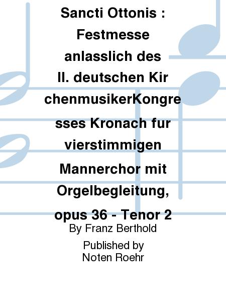 Missa in honorem Sancti Ottonis : Festmesse anlasslich des II. deutschen KirchenmusikerKongresses Kronach fur vierstimmigen Mannerchor mit Orgelbegleitung, opus 36 - Tenor 2