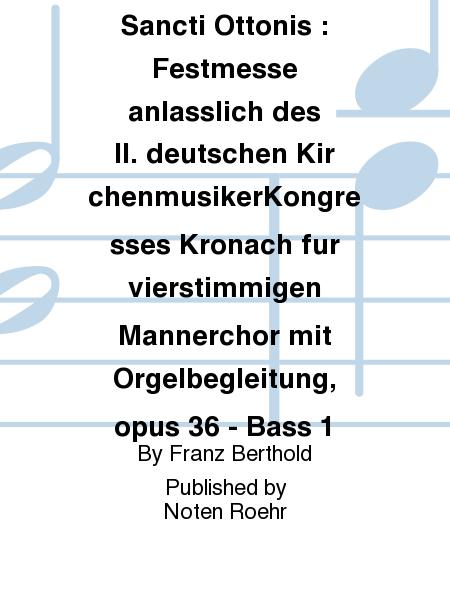 Missa in honorem Sancti Ottonis : Festmesse anlasslich des II. deutschen KirchenmusikerKongresses Kronach fur vierstimmigen Mannerchor mit Orgelbegleitung, opus 36 - Bass 1