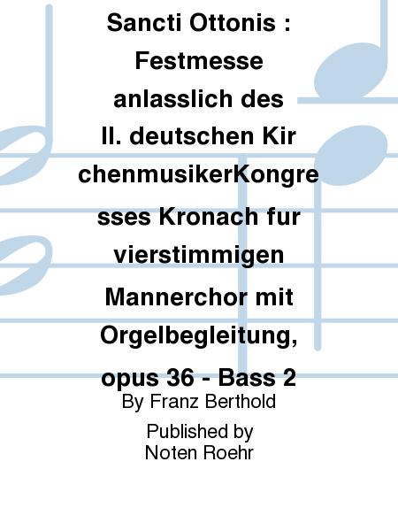 Missa in honorem Sancti Ottonis : Festmesse anlasslich des II. deutschen KirchenmusikerKongresses Kronach fur vierstimmigen Mannerchor mit Orgelbegleitung, opus 36 - Bass 2