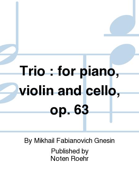 Trio : for piano, violin and cello, op. 63