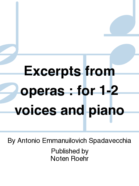 Excerpts from operas : for 1-2 voices and piano