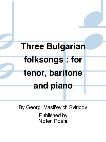 Three Bulgarian folksongs : for tenor, baritone and piano