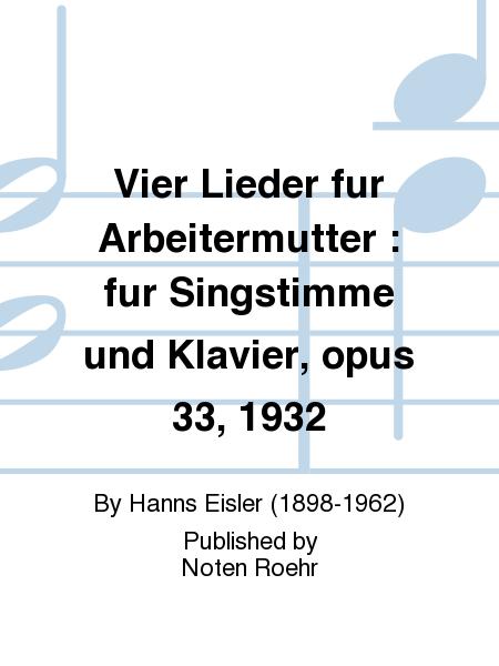 Vier Lieder fur Arbeitermutter : fur Singstimme und Klavier, opus 33, 1932