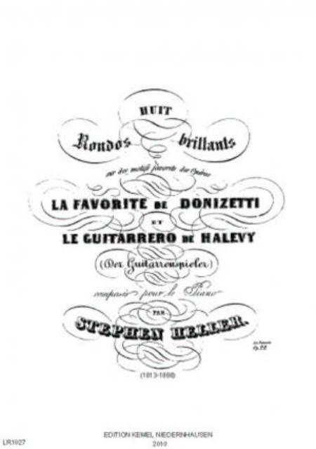 Huit rondos brillants sur des motifs favorits des operas La Favorite de Donizetti et Le Guitarrero (Der Guitarrenspieler) de Halevy : pour le piano