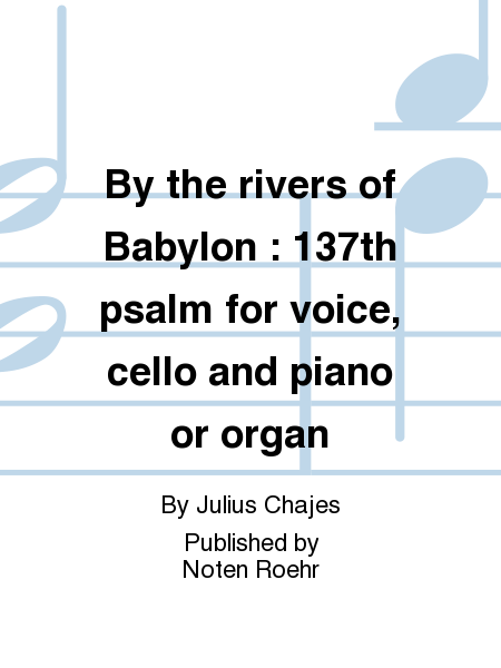 By the rivers of Babylon : 137th psalm for voice, cello and piano or organ