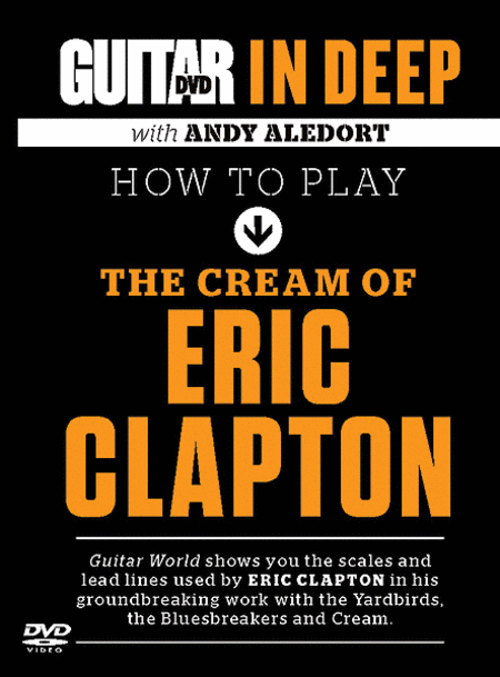 Guitar World in Deep -- How to Play the Cream of Eric Clapton