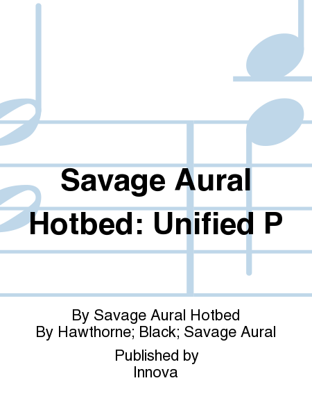 Savage Aural Hotbed: Unified P