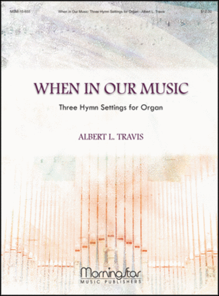 When In Our Music: Three Hymn Settings for Organ