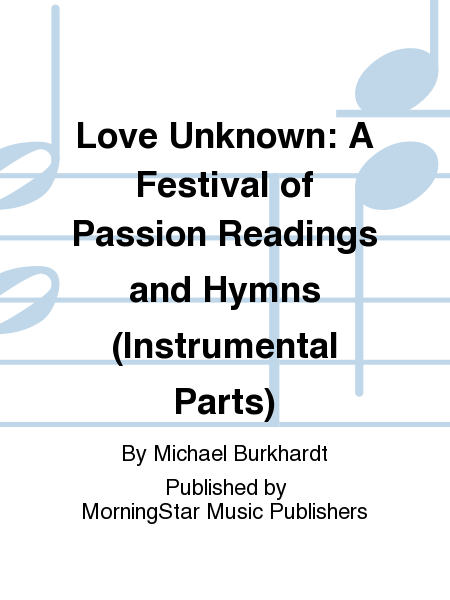 Love Unknown: A Festival of Passion Readings and Hymns (Instrumental Parts)