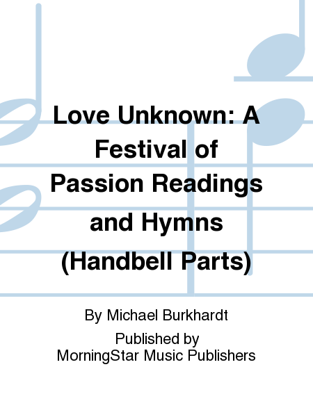 Love Unknown: A Festival of Passion Readings and Hymns (Handbell Parts)